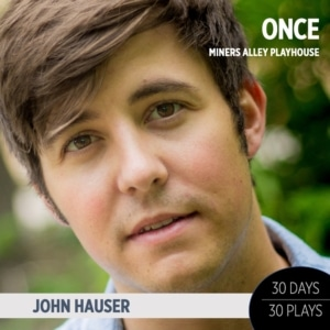 30 Days 30 Plays, John Hauser, Miners Alley Playhouse, Fall theatre preview, Once