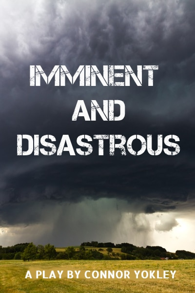 Imminent and Disastrous. Scenesters. Conor Yokley. student playwriting