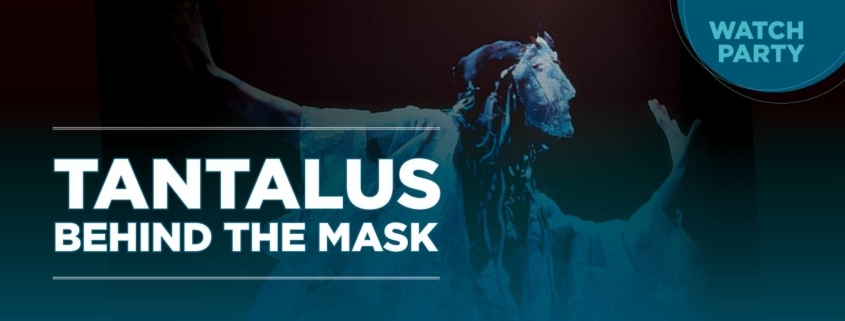 TANTALUS: Behind the Mask Watch Party