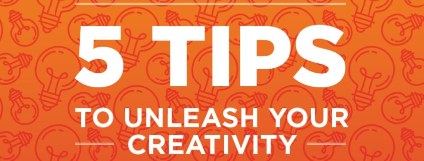 5 Tips to Unleash Your Creativity