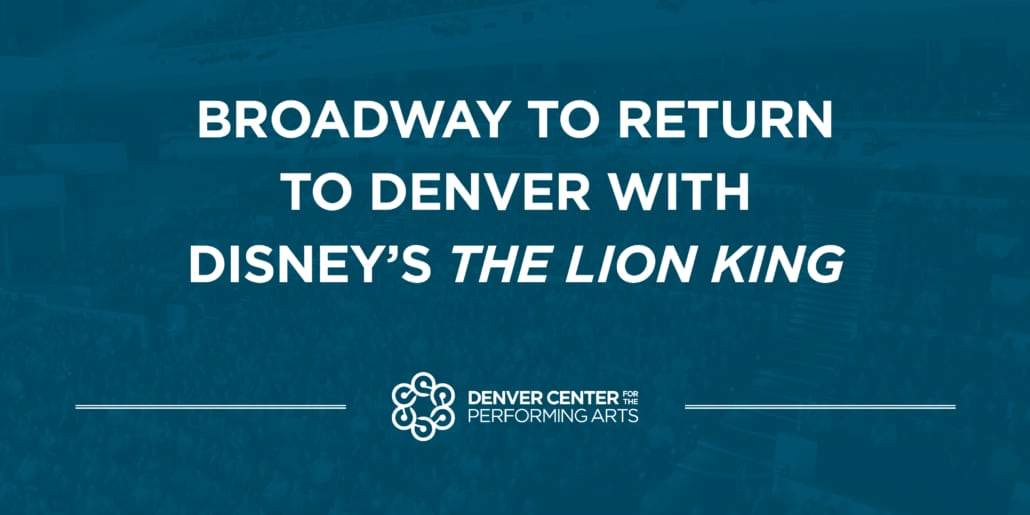 Broadway to return to Denver with Disney's The Lion King