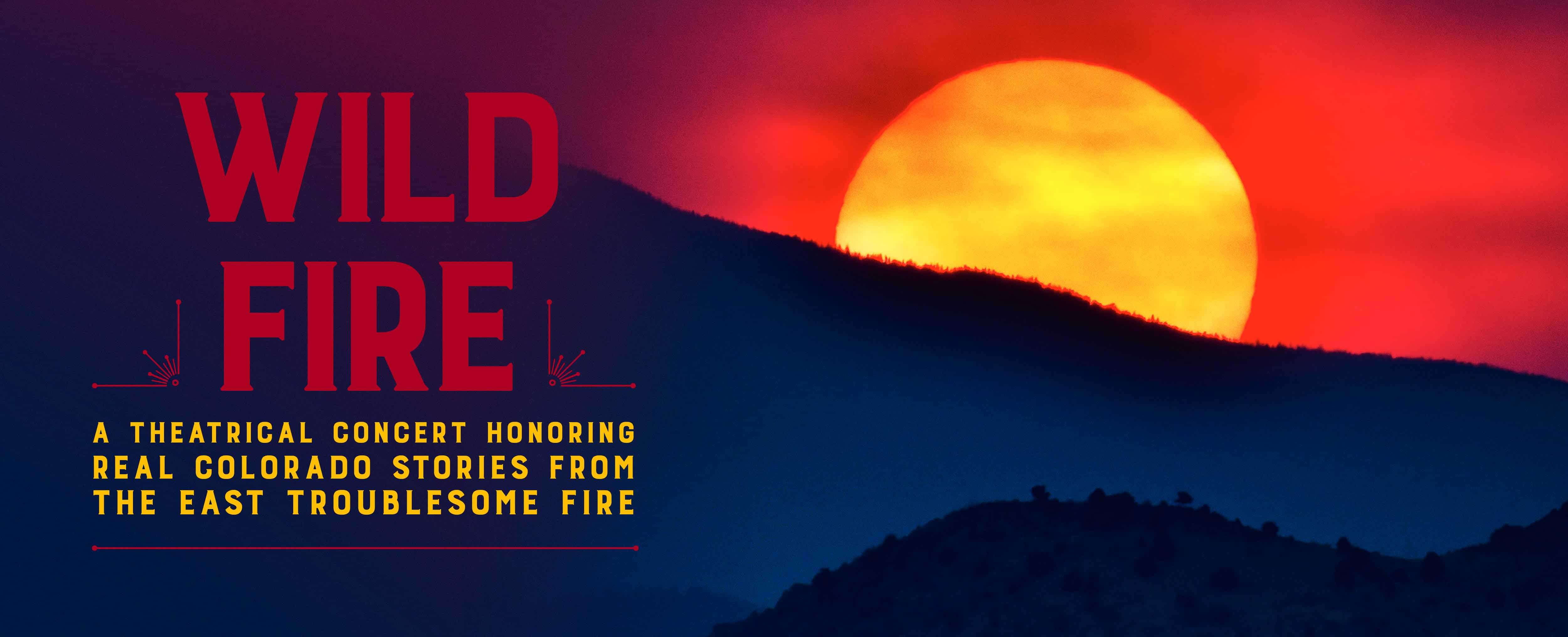A mountain with a sun behind it, blazing red but covered by smoke, with the text: Wild Fire, a theatrical concert honoring real Colorado stories from the East Troublesome fire.